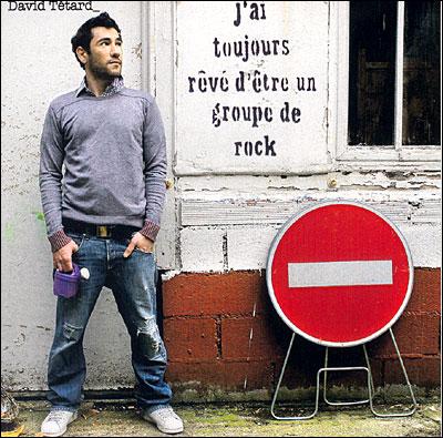 David_Tetard_-_J__ai_toujours_reve_d__etre_un_groupe_de_rock1278424861